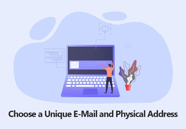 Choose a Unique E-Mail and Physical Address