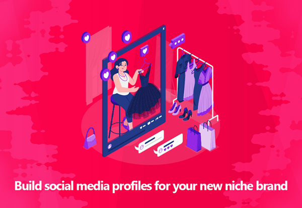 Build Social Media Profiles for Your New Niche Brand
