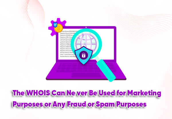 the whois can never be used for marketing purposes or any fraud or spam purposes